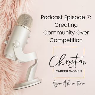 Episode 7: Creating Community Over Competition