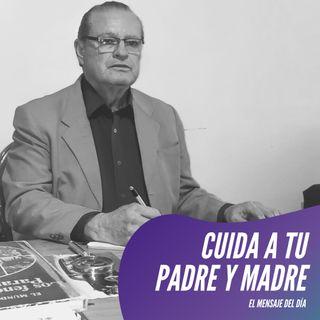 Mensaje para TOMAR CONCIENCIA del CUIDADO DE LOS PADRES YA MAYORES