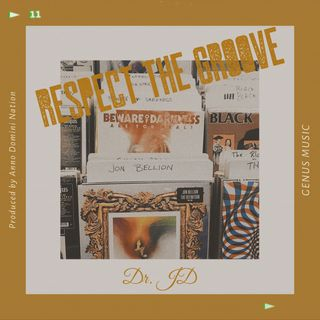 Respect the Groove by Dr. JD produced by Anno Domini Nation