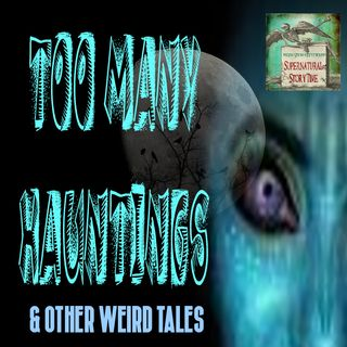 Too Many Hauntings and Other Weird Tales | Podcast E82