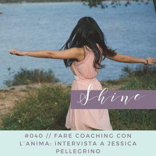 040 // Fare coaching con l'anima: intervista a Jessica Pellegrino