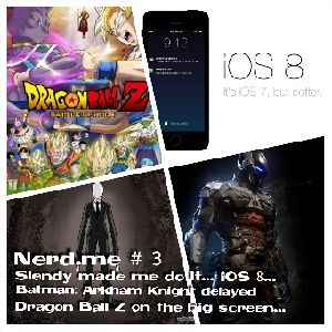 #3 (6/3/14) Slendy, iOS 8, DBZ, Batman