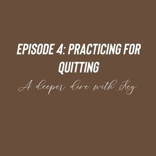 Episode 4 - Practicing for Quitting