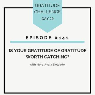 #141 GRATITUDE: Is Your Gratitude Attitude Worth