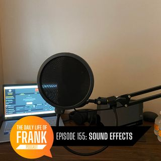 155: Sounds Effects // The Daily Life of Frank