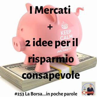 #253 Mercati + 2 consigli per il risparmio.