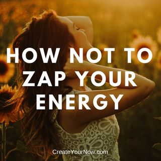 1061 How NOT to Zap Your Energy