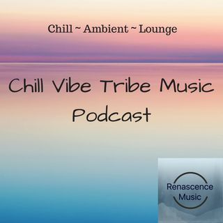 Chill Vibe Tribe Music Podcast 5