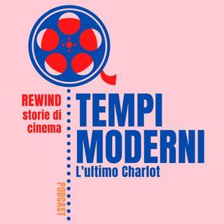 Ep.1 - Tempi Moderni: l'ultimo Charlot