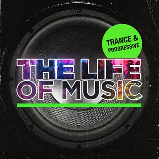 The Life Of Music - Episode 5 - Trance & Progressive House