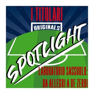 Spotlight - Laboratorio Sassuolo: da Allegri a De Zerbi