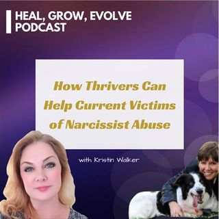 How Thrivers Can Help Current Victims of Narcissist Abuse