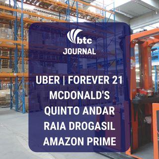 Uber, Forever 21, McDonald's, Quinto Andar, Raia Drogasil e Amazon Prime | BTC Journal 12/09/19