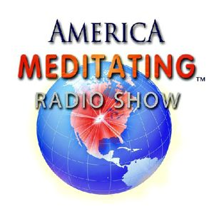 Special Edition:  America Meditating Radio Celebrates its One-Year Anniversary -