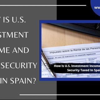 [ HTJ Podcast ] How Is US Investment Income And Social Security Taxed In Spain