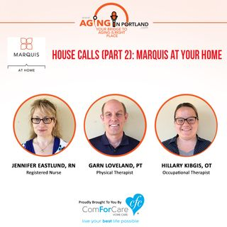 7/29/17: Jennifer Eastlund, RN and Garn Loveland, OT from Marquis at Home | House Calls (Part 2): Marquis At Your Home | Aging in Portland