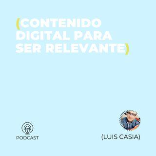 08 - Luis Casia (Contenido Digital para ser relevante)
