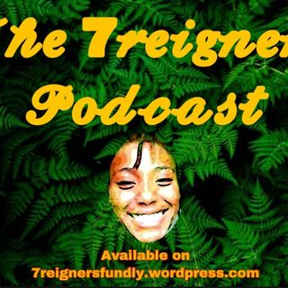 Episode 5 - The 7reigner's podcast