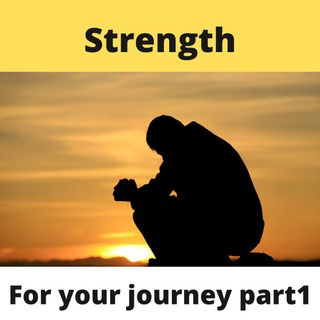 Strength For Your Journey Part 1