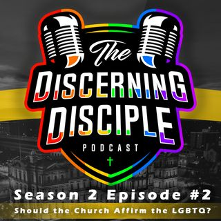 Season 2 - Episode 2: Should the Church Affirm the LGBTQ?