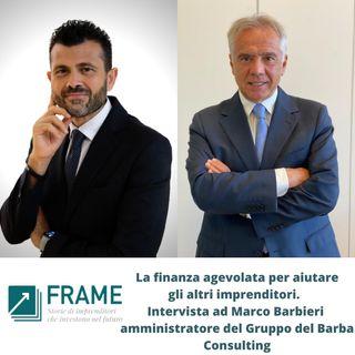 Frame | Puntata n. 4 | La finanza agevolata per aiutare gli altri imprenditori. Intervista a Marco Barbieri