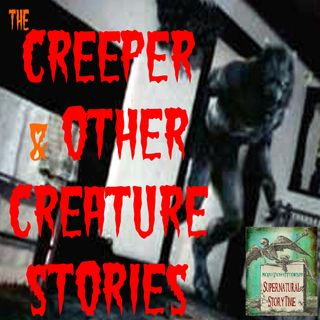 The Creeper and Other Creature Stories | Podcast E29