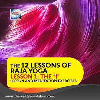 """12 Lessons in Raja Yoga Lesson 1: The """"I"""" (Lesson and Meditation)"""