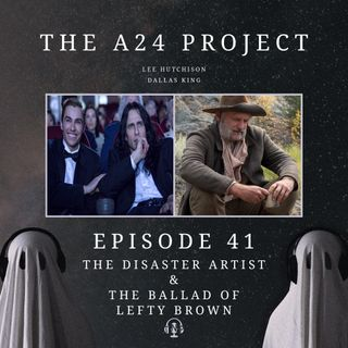 41 - The Disaster Artist & The Ballad Of Lefty Brown