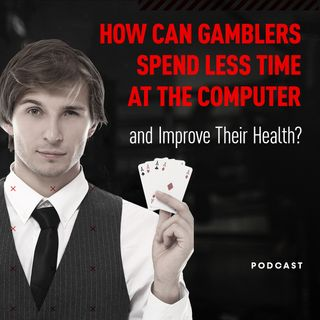 How Can Gamblers Spend Less Time at the Computer and Improve Their Health?