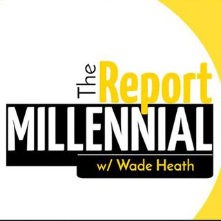 The Millennial Report with Wade Heath