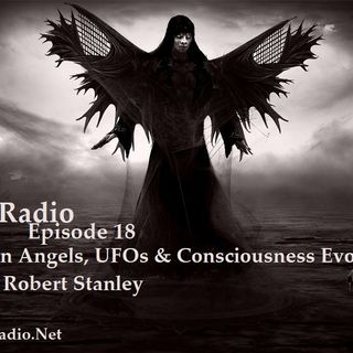 Episode 18 - Fallen Angels, UFOs & Consciousness Evolved with Robert Stanley
