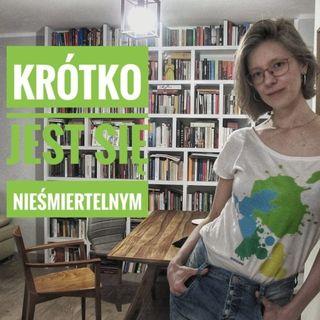 Agnieszka Wolny Hamkało: krótko jest się nieśmiertelnym