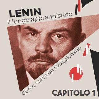 LENIN (cap. 1): l'apprendistato di un rivoluzionario - di Guido Carpi con Viola Carofalo