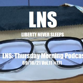 LNS: Thursday Morning Podcast 09/16/21 Vol.11 #171