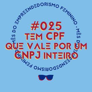 #025 - Mês do empreendedorismo feminino: tem CPF que vale por um CNPJ inteiro