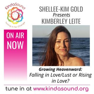 Falling in Love/Lust or Rising in Love? | Kimberley Leite on Growing Heavenward with Shellee-Kim Gold