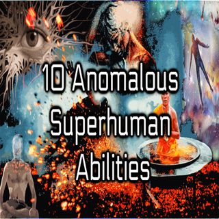 Episode 28: Ten Anomalous Superhuman Abilities and The Ascended Masters