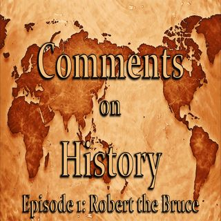Comments on History Episode 1: Robert the Bruce