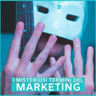 #65 - I Misteriosi Termini del Marketing