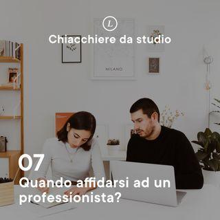 07 | Quando affidarsi ad un professionista?