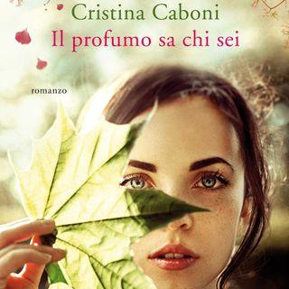 """Cristina Caboni """"Il profumo sa chi sei"""""""
