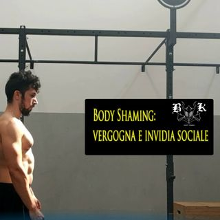 EP 9 - Body shaming tra vergonga e invidia sociale