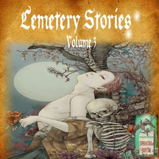 Cemetery Stories | Volume 3 | Podcast E127