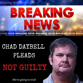 BREAKING NEWS in the Lori Vallow Case: Chad Daybell Pleads 'Not Guilty'
