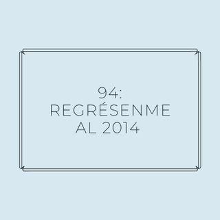 Experimento #EnPantufla 94 - Regrésenme al 2014