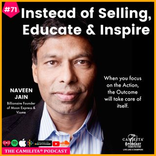 71: Naveen Jain | Instead of Selling, Educate & Inspire