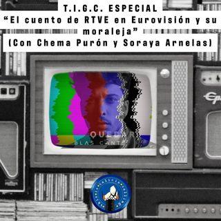 """T.I.G.C. ESPECIAL """"El cuento de RTVE en Eurovisión y su moraleja"""" (Con Chema Purón y Soraya Arnelas)"""