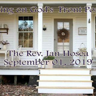 Sitting on God's Front Porch ~ The Rev. Jan Hosea  September 01, 2019
