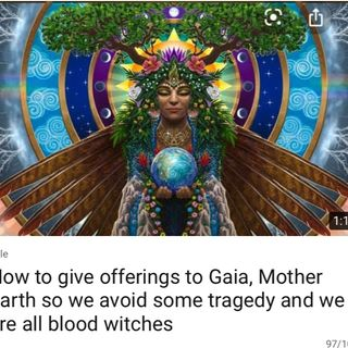 How to give offerings to Gaia, Mother Earth so we avoid some tragedy and we are all blood witches