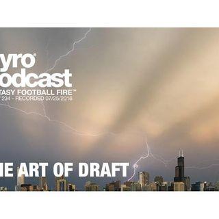 The Art of Draft - Fantasy Football Fire - Pyro Podcast - Show 234